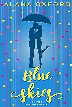 Blue Skies : A Sweet Romcom Novella by [Alana Oxford]