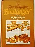 Le compagnon boulanger - Ou synthèse technologique et pratique du boulanger moderne
