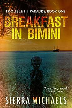 Breakfast In Bimini: Trouble In Paradise: Book 1 by [Sierra Michaels]