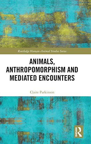 Animals, Anthropomorphism and Mediated Encounters (Routledge Human-Animal Studies Series)