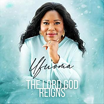 The Lord God Reigns