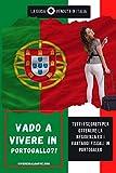 Vado a vivere in Portogallo?!: Tutti i segreti che nessuno ti racconta per trasferirsi in Portogallo ed ottenere i vantaggi fiscali passo a passo