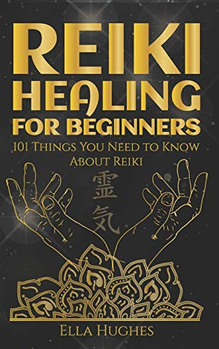 Reiki Healing for Beginners: 101 Things You Need to Know About Reiki to Help You Discover the Power of Healing and the Peace That Exists in the Palm of Your Hands
