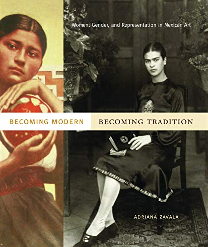 Becoming Modern, Becoming Tradition: Women, Gender, and Representation in Mexican Art