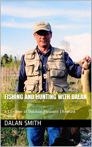 Fishing and Hunting With Dalan: A Lifetime of Outdoor Pleasure (Revised Edition) (English Edition)
