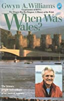 When Was Wales?: A History of the Welsh (Pelican)