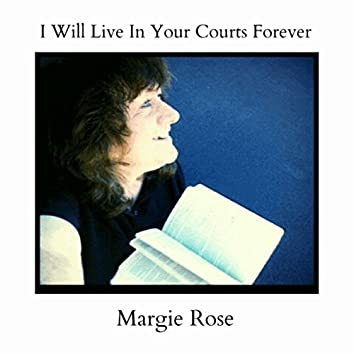 I Will Live in Your Courts Forever