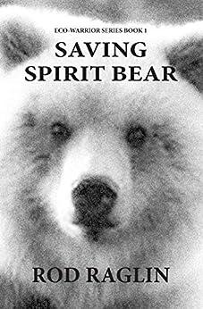 Saving Spirit Bear: What Price Success? (ECO-WARRIORS Book 1) by [Rod Raglin]