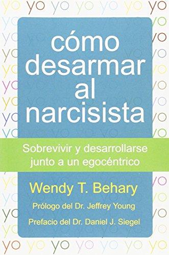 Como desarmar al narcisista: Sobrevivir y desarrollarse junto a un egocéntrico (LIBROS DE PSICOLOGIA)