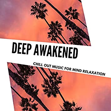 Deep Awakened - Chill Out Music For Mind Relaxation