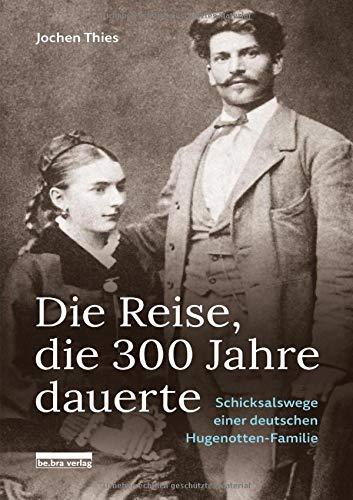 Die Reise, die 300 Jahre dauerte: Schicksalswege einer deutschen Hugenotten-Familie
