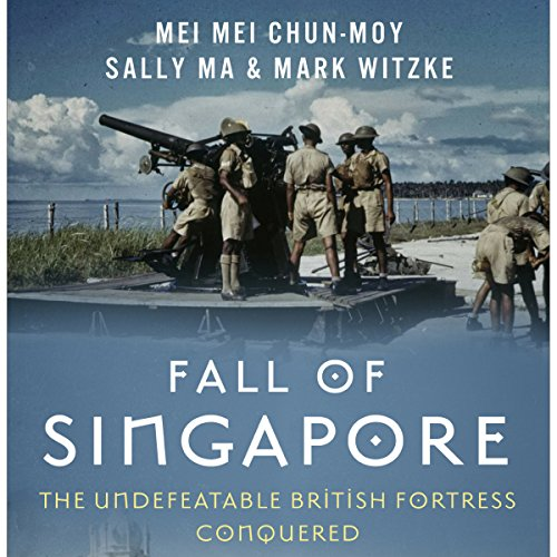 Fall of Singapore: The Undefeatable British Fortress Conquered audiobook cover art