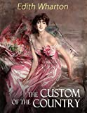 The Custom of the Country: Large print Real and full version Beautiful template and font An amazing novel that has helped inspire 'Gone with the ... - An ambitious young woman destroys everyone