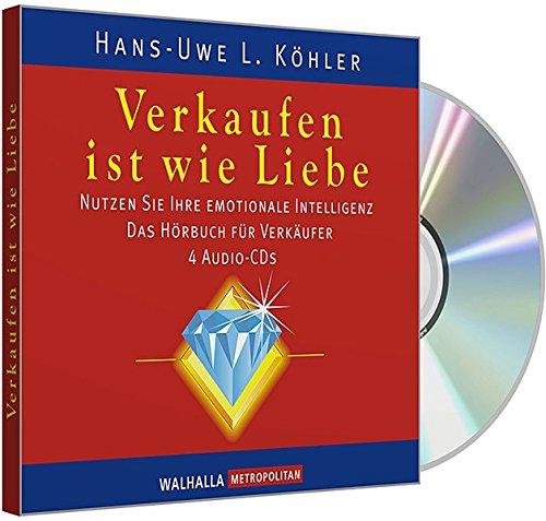 Köhler Hans-Uwe, Verkaufen ist wie Liebe. Nutzen Sie Ihre emotionale Intelligenz.