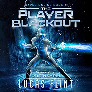 The Player Blackout: A Superhero LitRPG Adventure      Capes Online, Book 1              By:                                                                                                                                 Lucas Flint                               Narrated by:                                                                                                                                 Joe Hempel                      Length: 10 hrs and 54 mins     53 ratings     Overall 4.0