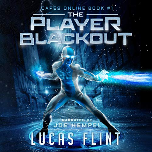 The Player Blackout: A Superhero LitRPG Adventure      Capes Online, Book 1              By:                                                                                                                                 Lucas Flint                               Narrated by:                                                                                                                                 Joe Hempel                      Length: 10 hrs and 54 mins     73 ratings     Overall 3.9