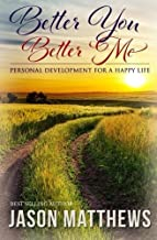 Better You, Better Me: Personal Development for a Happy Life