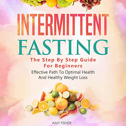 Intermittent Fasting: The Step by Step Guide for Beginners cover art