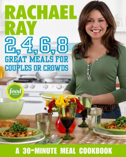 Rachael Ray 2, 4, 6, 8: Great Meals for Couples or Crowds: A Cookbook