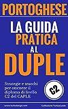 Portoghese: La Guida Pratica Al DUPLE: Strategie e trucchi per ottenere il diploma di livello C2 del CAPLE (Italian Edition) (TurboGuide Vol. 1)
