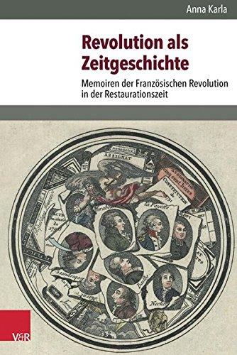 Revolution als Zeitgeschichte: Memoiren der Französischen Revolution in der Restaurationszeit (Bürgertum Neue Folge, Bd. 11)