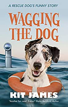Wagging The Dog: A Rescue Dog's Funny Story (Mutt to Megastar Book 2) by [Kit James]