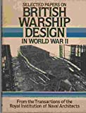 Selected Papers on British Warship Design in World War II from the Transactions of the Royal Institution of Naval Architects