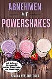 Abnehmen mit Powershakes: mit leckeren Rezepten für deinen Powershake und Powerriegel