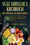 Vegetarisches Kochbuch für Anfänger und Berufstätige: 202 einfache, schnelle und leckere vegetarische Rezepte.