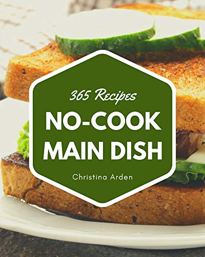 365 No-Cook Main Dish Recipes: Everything You Need in One No-Cook Main Dish Cookbook! (English Edition)