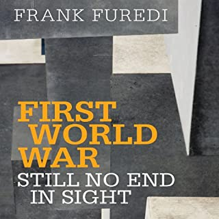 First World War: Still No End in Sight                   By:                                                                                                                                 Frank Furedi                               Narrated by:                                                                                                                                 Greg Wagland                      Length: 12 hrs and 19 mins     20 ratings     Overall 3.7