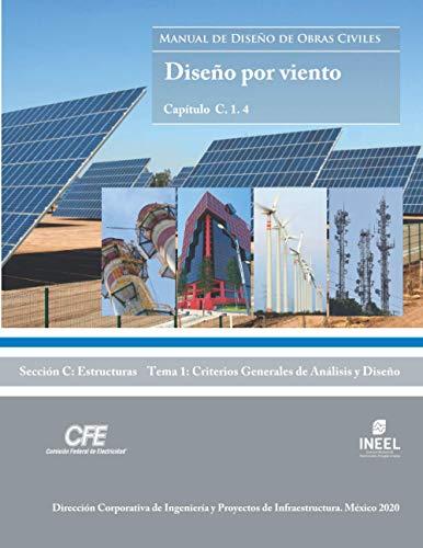 Manual de Diseño de Obras Civiles Cap. C. 1. 4 Diseño por Viento: Sección C: Estructuras Tema 1: Criterios Generales de Análisis y Diseño (Spanish Edition)