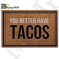 MsMr ドアマット 玄関フロアマット You Better Have Tacos 面白いドアマット 屋内 屋外 装飾用 ドアマット 不織布 トップ 23.6インチx15.7インチ