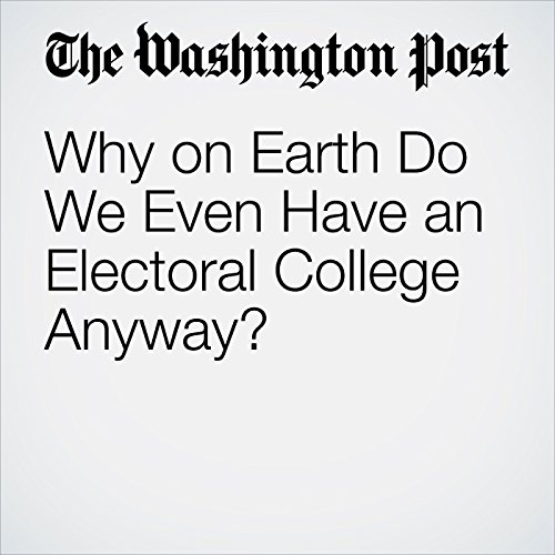 Why on Earth Do We Even Have an Electoral College Anyway? audiobook cover art