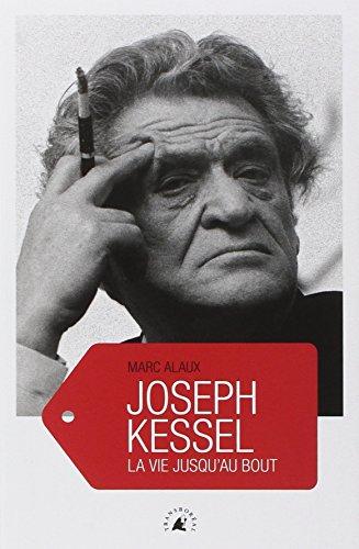 Joseph Kessel : La vie jusqu'au bout (COMPAGNONS DE ROUTE)
