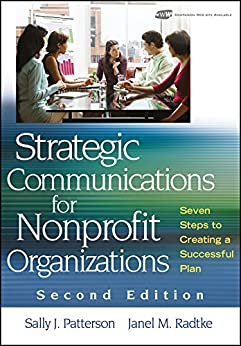 Strategic Communications for Nonprofit Organizations: Seven Steps to Creating a Successful Plan by [Sally J. Patterson, Janel M. Radtke]
