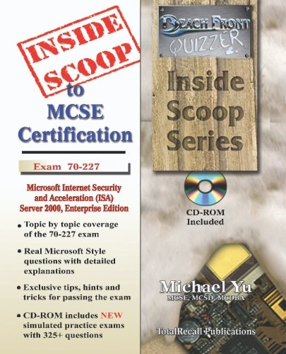 InsideScoop to MCP/MCSE Certification: Microsoft Internet Security and Acceleration (ISA) Server 2000, Enterprise Edition Exam 70-227 (with BFQ CD-ROM Exam) (InsideScoop S.)