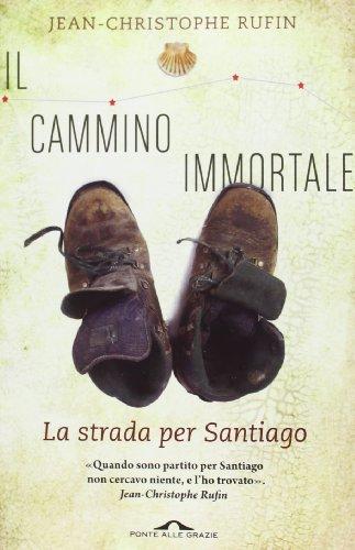 Il cammino immortale. La strada per Santiago