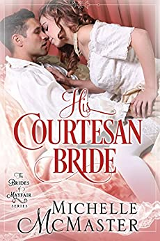 His Courtesan Bride (Brides of Mayfair Series Book 3) by [Michelle McMaster]
