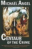 Centaur of the Crime: Book One of Fantasy & Forensics (Volume 1)