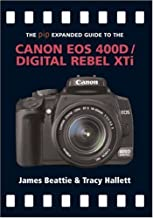 Canon EOS 400D / Digital Rebel Xti (The Expanded Guide) by James Beattie & Tracy Hallett (2007) Turtleback