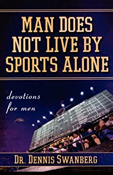 Man Does Not Live by Sports Alone: Devotions for Men by [Dennis Swanberg]