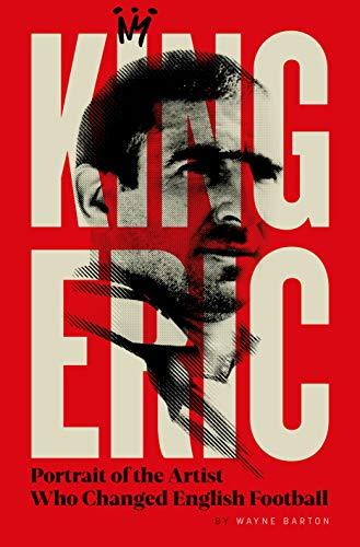 King Eric Cantona: Portrait of the Artist Who Changed English Football