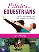 Pilates for Equestrians: Achieve the Winning Edge with Increased Core Stability