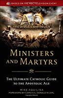 A.D. the Bible Continues: Ministers & Martyrs: The Ultimate Catholic Guide to the Apostolic Age 162282265X Book Cover