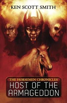 Host of the Armageddon (The Horsemen Chronicles Book 1) by [Ken Scott Smith]