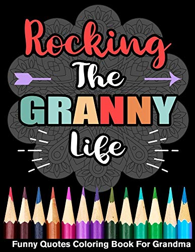 Rocking The Granny Life Funny Quotes Coloring Book For Grandma
