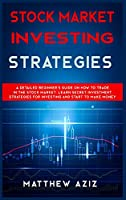 Stock Market Investing Strategies: A Detailed Beginner's Guide on How to Trade in the Stock Market. Learn Secret Investment Strategies for Investing and Start to Make Money