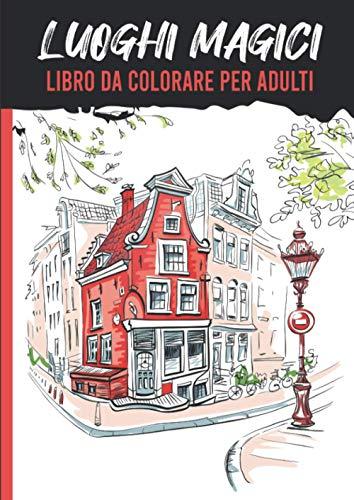 Luoghi Magici - Libro da colorare per adulti: album da colorare per adulti paesaggi