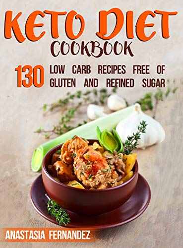 Keto Diet Cookbook: 130 Low Carb Recipes Free of Gluten and Refined Sugar